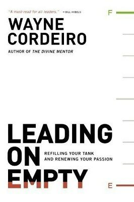 Leading on Empty: Refilling Your Tank and Renewing Your Passion-Wayne Cordeiro