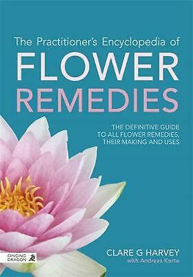 The Practitioner's Encyclopedia of Flower Remedies: The Definitive Guide to All