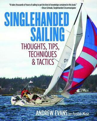 Singlehanded Sailing: Thoughts, Tips, Techniques & Tactics by Andrew Evans (Engl