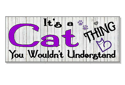FUNNY It's a CAT thing you wouldn't understand Sign plaque GIFT IDEA collar love