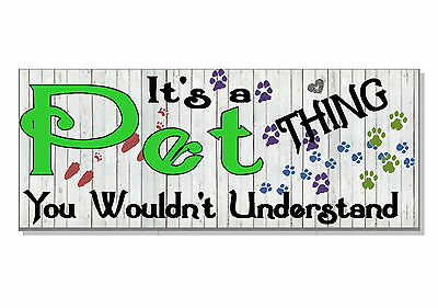 FUNNY It's a PET thing you wouldn't understand Sign plaque GIFT IDEA love pets