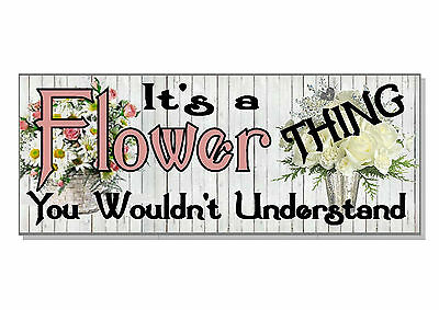 FUNNY It's a FLOWER thing you wouldn't understand Sign plaque GIFT IDEA vase pot