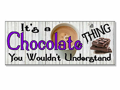 FUNNY It's a CHOCOLATE thing you wouldn't understand Sign plaque GIFT IDEA bar