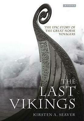 Last Vikings: The Epic Story of the Great Norse Voyagers by Kirsten A. Seaver (E