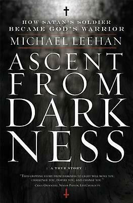 Ascent from Darkness: How Satan's Soldier Became God's Warrior by Michael Leehan