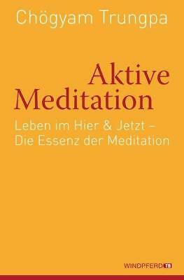 Aktive Meditation - Chögyam Trungpa - 9783893856749