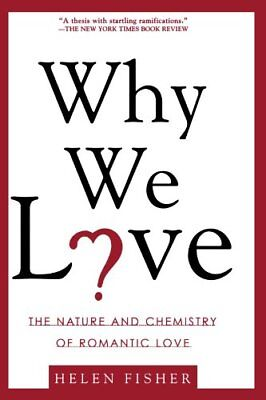 Why We Love: The Nature and Chemistry of Romantic Love-Helen Fisher