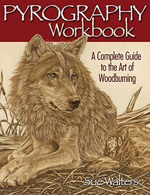 Pyrography Workbook: A Complete Guide to the Art of Woodburning-Sue Walters