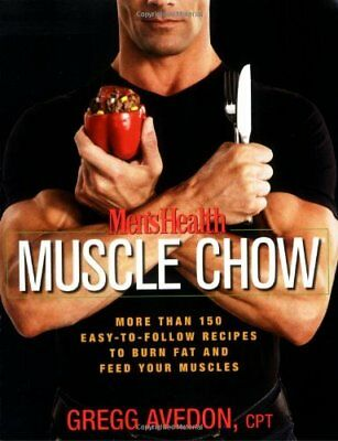 Mens Health Muscle Chow: More Than a 150 Meals to Feed Your Muscles and Fuel You