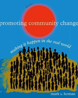 Promoting Community Change: Making It Happen in the Real World by Mark S. Homan