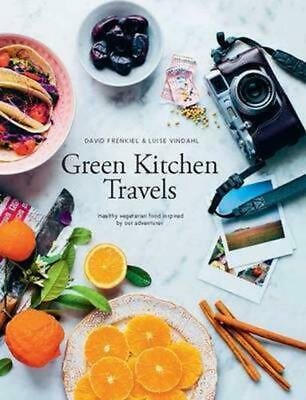 Green Kitchen Travels: Healthy Vegetarian Food Inspired by Our Adventures by Dav
