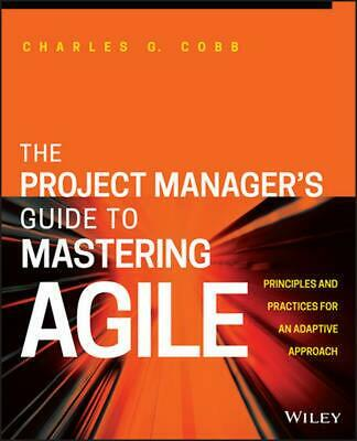 Project Manager's Guide to Mastering Agile: Principles and Practices for an Adap