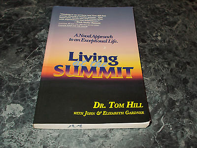 Living at the Summit : A Novel Approach to an Exceptional Life by Tom Hill