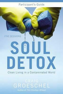 Soul Detox Participant's Guide: Clean Living in a Contaminated World by Craig Gr
