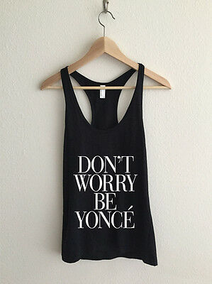 Don't Worry Be Yonce Vogue Racerback Tank Top Beyonce flawless Bey bae feyonce