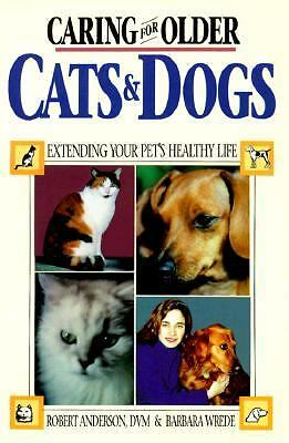 Caring for Older Cats and Dogs : Extending Your Pet's Healthy Life by Robert...