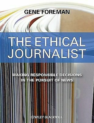 The Ethical Journalist : Making Responsible Decisions in the Pursuit of News...