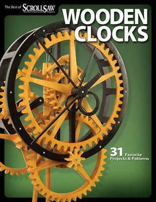 Wooden Clocks: 31 Favorite Projects & Patterns: 31 Favorite Projects and Pattern