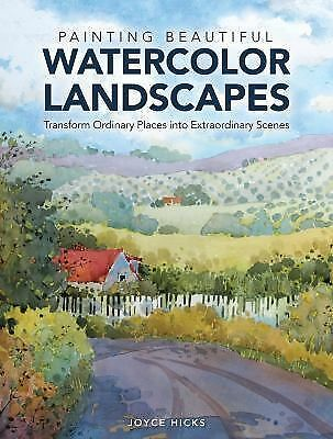 Painting Beautiful Watercolor Landscapes: Transform Ordinary Places into Extraor