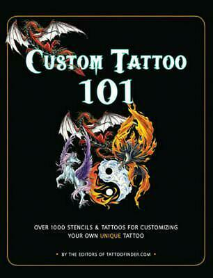 Custom Tattoo 101: Over 1000 Stencils and Ideas for Customizing Your Own Unique