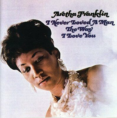 Aretha Franklin - I Never Loved a Man the Way I Love You [New CD]