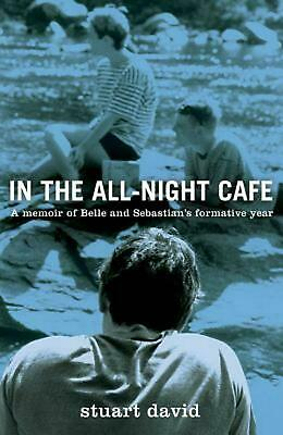 In the All-Night Cafe: A Memoir of Belle and Sebastian's Formative Year by Stuar