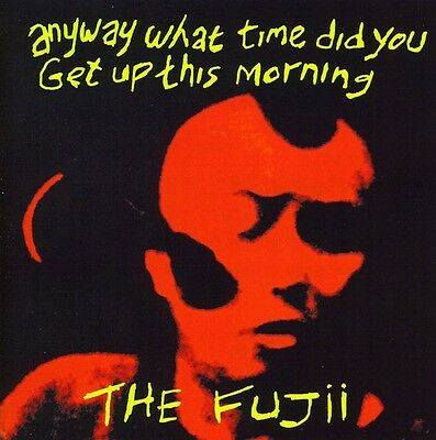 The Fujii - Fujii : Anyway What Time Did You Get Up This Morning [New CD]