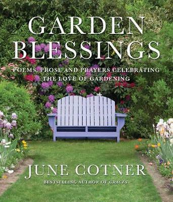 Garden Blessings: Prose, Poems and Prayers Celebrating the Love of Gardening by