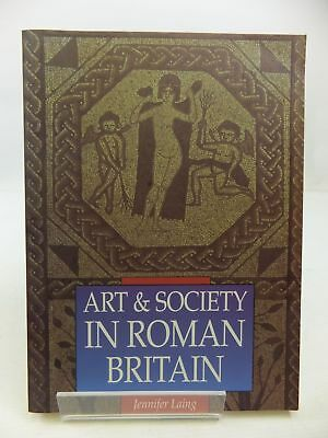 ART & SOCIETY IN ROMAN BRITAIN - Laing, Jennifer.