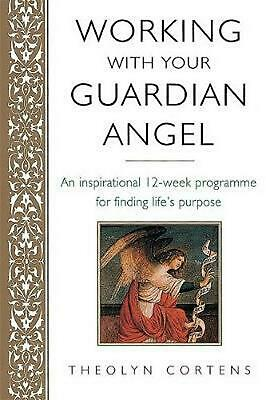 Working with Your Guardian Angel: An Inspirational 12-Week Programme for Finding