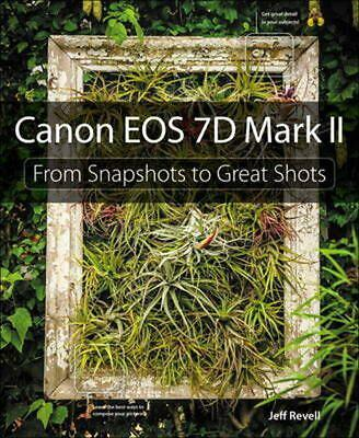 Canon Eos 7d Mark Ii: From Snapshots to Great Shots by Jeff Revell (English) Pap
