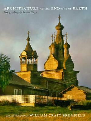 Architecture at the End of the Earth: Photographing the Russian North by William