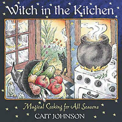 Witch in the Kitchen: Magical Cooking for All Seasons by Cait Johnson (English)