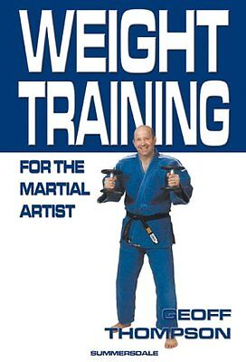 Weight Training for the Martial Artist-Geoff Thompson