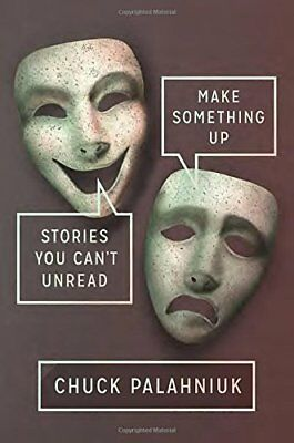 Make Something Up : Stories You Can't Unread by Chuck Palahniuk (2015, Hardcover