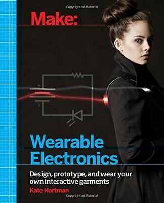Make: Wearable Electronics : Design, Prototype, and Wear Your Own Interactive Ga