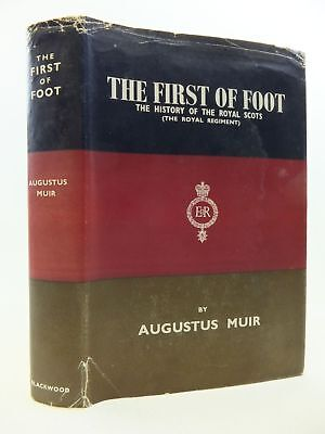 THE FIRST OF FOOT THE HISTORY OF THE ROYAL SCOTS (THE ROYAL REGIMENT) - Muir, Au