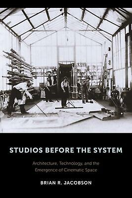 Studios Before the System: Architecture, Technology, and the Emergence of Cinema