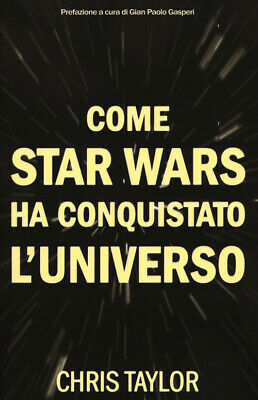 Come Star Wars ha conquistato l'universo - Taylor Chris