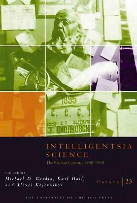 Intelligentsia Science: The Russian Century, 1860-1960 by Michael D. Gordin (Eng