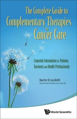 Complete Guide To Complementary Therapies In Cancer Care, The: Essential Inform.