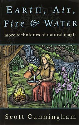 Earth, Air, Fire and Water: More Techniques of Natural Magic-Scott Cunningham