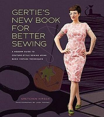 Gertie's New Book for Better Sewing Gretchen Hirsch