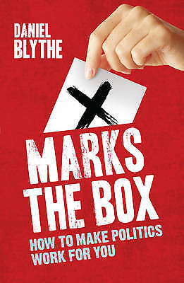 X Marks the Box: How to Make Politics Work for Y, Daniel Blythe, New