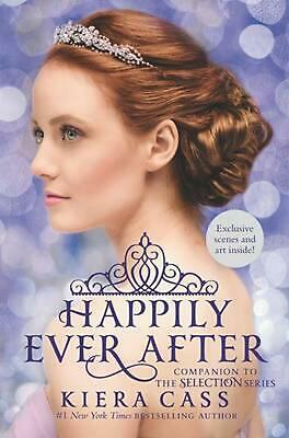 Happily Ever After: Companion to the Selection Series by Kiera Cass Hardcover Bo