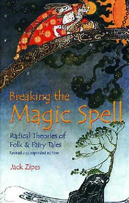 Breaking the Magic Spell: Radical Theories of Folk and Fairy Tales by Jack Zipes