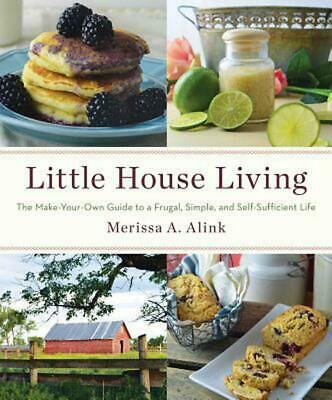 Little House Living: The Make-Your-Own Guide to a Frugal, Simple, and Self-Suffi