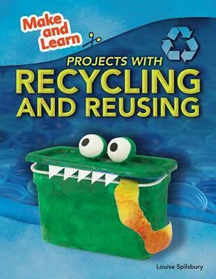 Projects with Recycling and Reusing by Louise Spilsbury (English) Library Bindin
