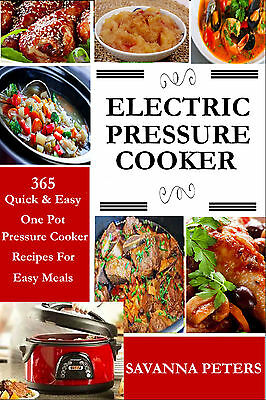 Electric Pressure Cooker: 365 Quick & Easy, One Pot, Pressure Cooker Recipes