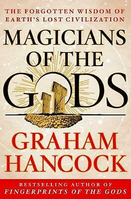 Magicians of the Gods: The Forgotten Wisdom of Earth's Lost Civilization by Grah